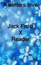 A winters love Jack Frost x reader by XxDragonslayergirlxX