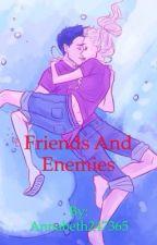 Friends & Enemies by ordinary_unique_girl