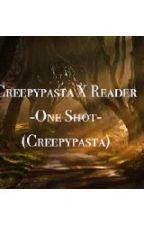 Creepypasta X Reader -One Shot- (Creepypasta) by TheRegretful