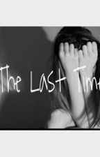 The last time (sequel to I didnt mean too) by anissaa_mariee