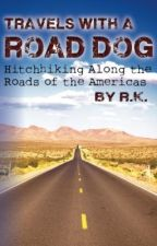 Travels With A Road Dog: Hitchhiking Along the Roads of the Americas by rkroose