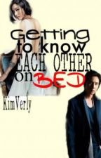 GETTING TO KNOW EACH OTHER ON BED(completed) by KimVerly