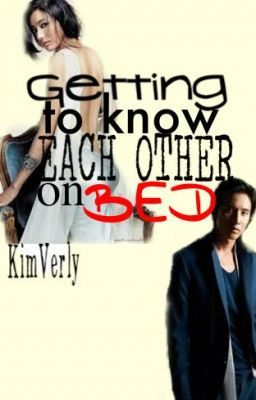 GETTING TO KNOW EACH OTHER ON BED(completed)