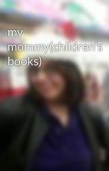 my mommy(children's books) by CorinthianJones