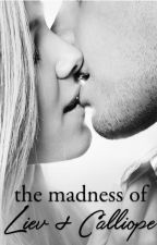 The Madness of Liev & Calliope by wheadee