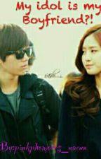 My idol is my boyfriend?! by pinkphomores_naeun