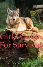 Girls guide for survival by Ky_Writes_Books