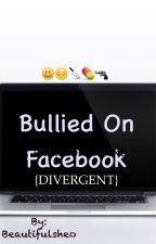 Bullied On Facebook ➳ D.I.V. by fangirlholic