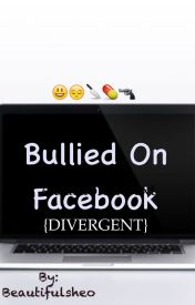 Bullied On Facebook ➳ D.I.V. by fangirlholic