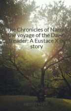 The Chronicles of Narnia the voyage of the Dawn Treader: A Eustace X oc story by G-e-k-k-o