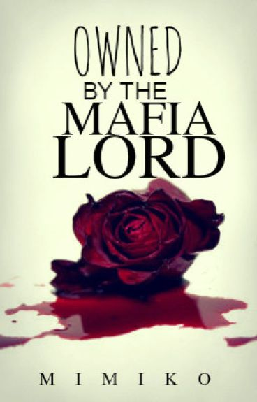 OWNED BY THE MAFIA LORD [completed]