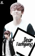 Dear Taehyung  [REVISING] by wtfmxrk