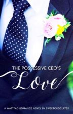 The Possessive CEO's Love by sweetchoclate9