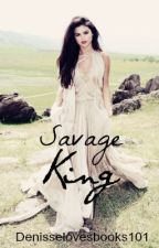 The Savage King by denisselovesbooks101