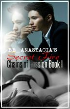 Secret Fire (Chains of Passion Book 1) by Bb_Anastacia