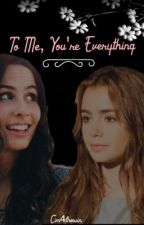 To Me, You're Everything. by lyricsrstories