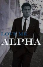 Love me , Alpha by chocaholic_mikee