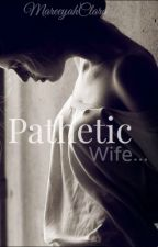 Pathetic Wife by thewitchwholived