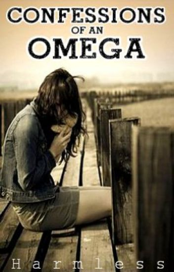 Confessions of an Omega
