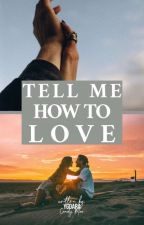 Tell Me How To Love [Fin] by YGDara