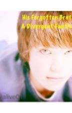 His Forgotten Brother - Divergent Fanfiction by barelyalive01
