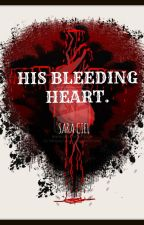 HIS BLEEDING HEART. by SaraCiel