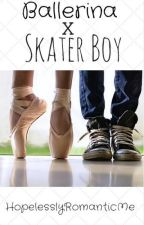Ballerina x Skater Boy (Short Story) by HopelesslyRomanticMe