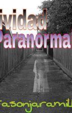 Actividad paranormal(basada en hechos reales) by tellmeabook