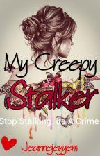My Creepy Stalker by jeannejeyyem
