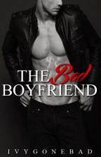 The Bad Boyfriend [Major Editing] by IvyGoneBad