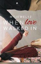 When Love Walked In by MyJewel12