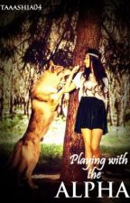 Playing With The Alpha (Book 1) by Aaaliyshia04