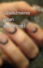 Uzależnienie (plan wydarzeń) by qwertyqwerty66
