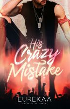 His Crazy Mistake (Finished) by Eurekaa