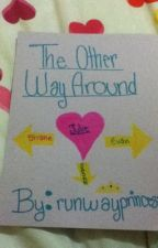 The other way around (1 shot contest for My Wattpad Love) by runwayprincess