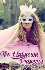 The Unknown Princess ( Slowly Updating) by Aiyesh_13