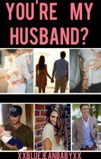 Your My Husband? by xxbluejeanbabyxx