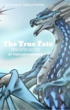 The True Fate {Wings of Fire Fanfiction} by ThePlantSummoner