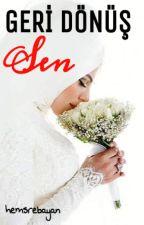 GERİ DÖNÜŞ SEN( Tamamlandı) by hemsrebayan
