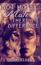 Not mate, mute. There's a difference by DreamTillDawn
