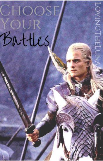 Choose Your Battles (Legolas Fanfiction/ LOTR) [COMPLETED]
