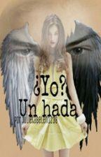 ¿Yo? Un hada #Wattys2016 by julietabelen1238