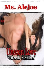 "SANTILLIAN SERIES ""Unseen Love""(Gabrielle Santillian) [Completed] by Ms_Alejos"