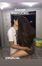 Teenage Dream{#UCW2} by WhyItsJulie