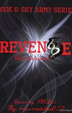 Revenge: Book 6 to the Sky Army Series by missmatched123