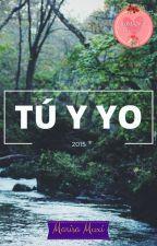 TÚ Y YO [Terminada] by marisamuxi