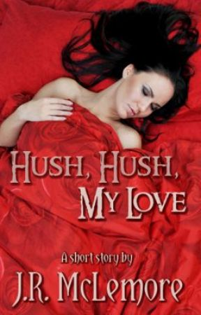Hush, Hush, My Love by JRMcLemore