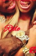 My Ride or Die (Book Three) by Baby_Kisses15