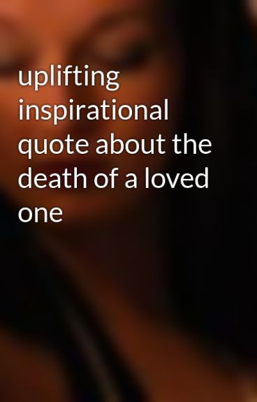 Uplifting Inspirational Quote About The Death Of A Loved