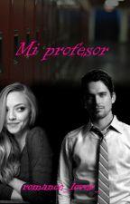 Mi profesor #Wattys2015 by romance_lover_